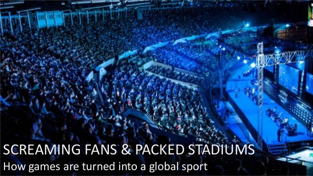 SCREAMING FANS & PACKED STADIUMS How games are turned into a global sport