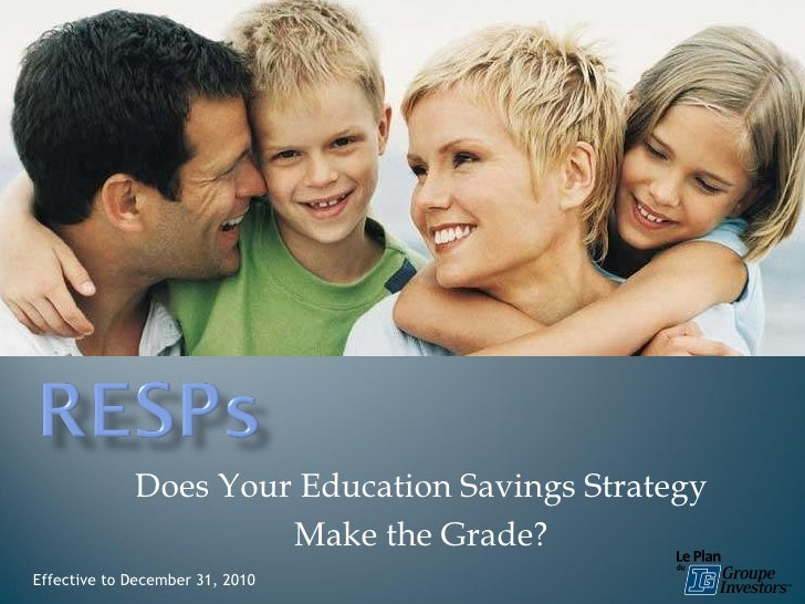 Does Your Education Savings Strategy  Make the Grade? Effective to December 31, 2010