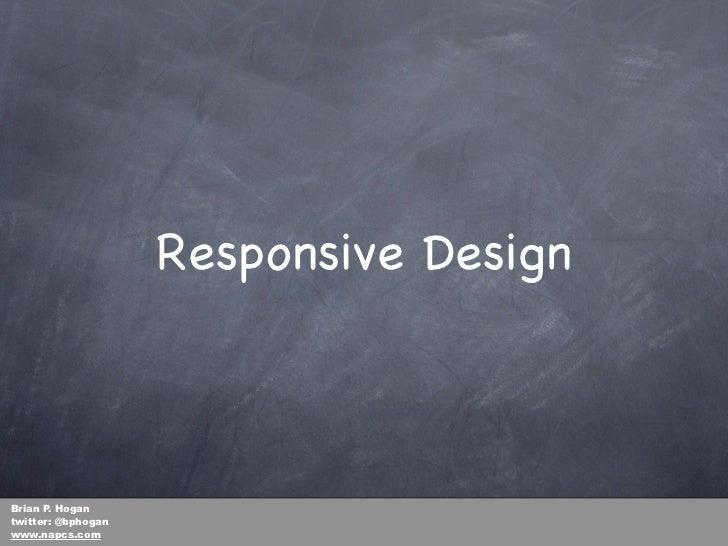 Responsive DesignBrian P. Hogantwitter: @bphoganwww.napcs.com