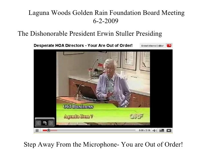 Step Away From the Microphone- You are Out of Order! Laguna Woods Golden Rain Foundation Board Meeting 6-2-2009  The Disho...