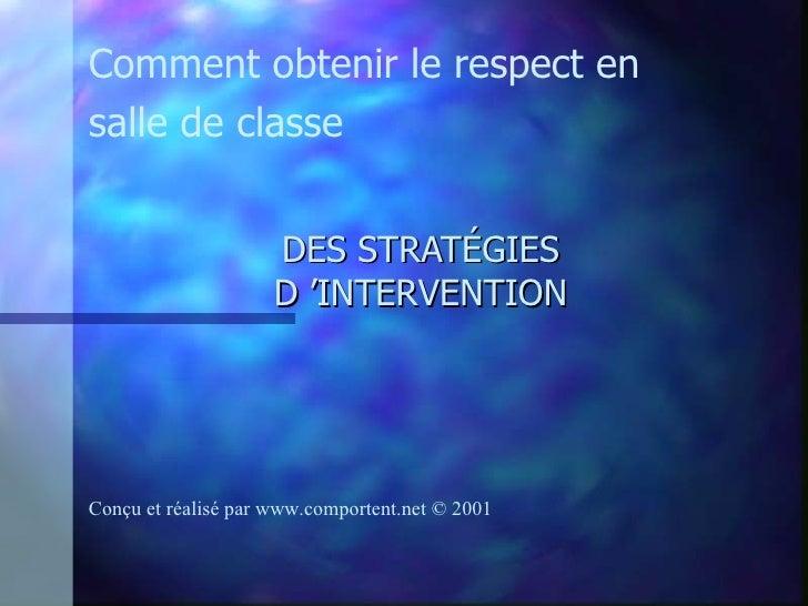 DES STRATÉGIES D'INTERVENTION Comment obtenir le respect en salle de classe Conçu et réalisé par  www.comportent.net © 2001