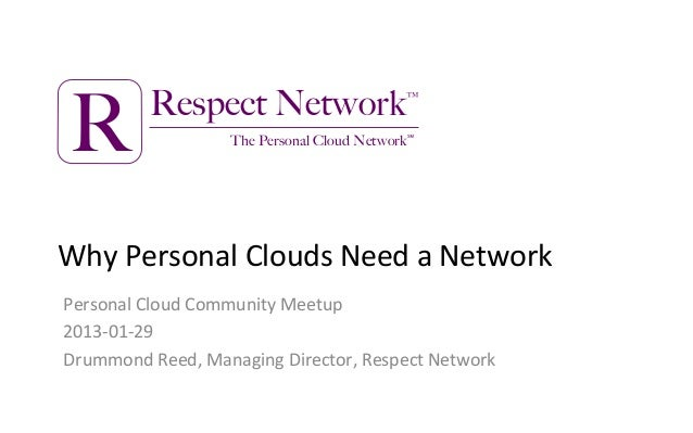 R        Respect Network™                   The Personal Cloud NetworkWhy$Personal$Clouds$Need$a$Network$Personal$Cloud$Co...
