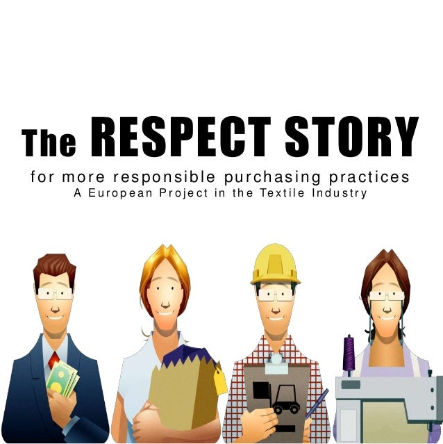 The RESPECT STORY for more responsible purchasing practices A E u r o p e a n P r o j e c t i n t h e Te x t i l e I n d u...