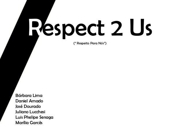 """Respect 2 Us ("""" Respeito Para Nós"""")  Bárbara Lima Daniel Amado José Dourado Juliano Lucchesi Luis Phelipe Senaga Marília G..."""