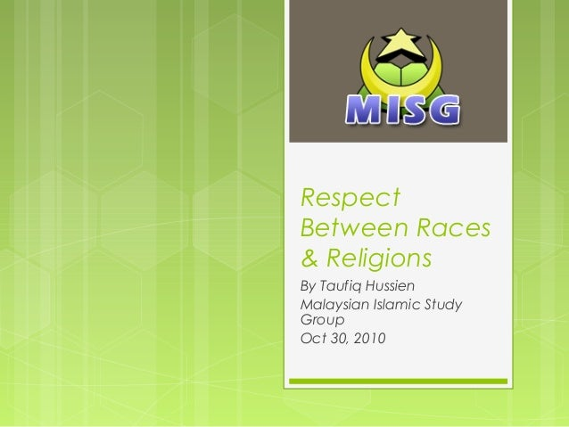Respect Between Races & Religions By Taufiq Hussien Malaysian Islamic Study Group Oct 30, 2010