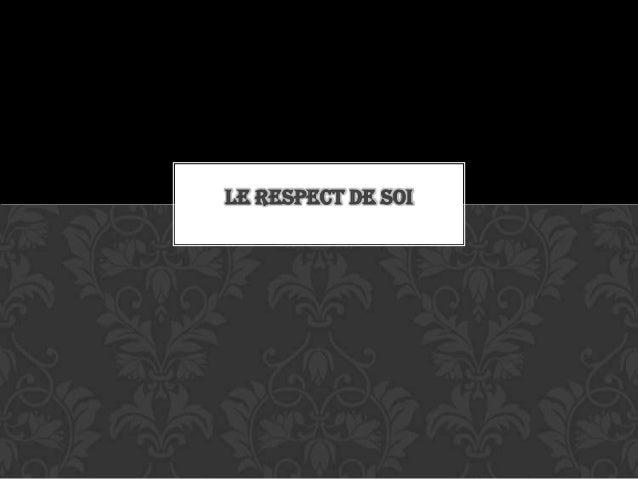 LE RESPECT DE SOI
