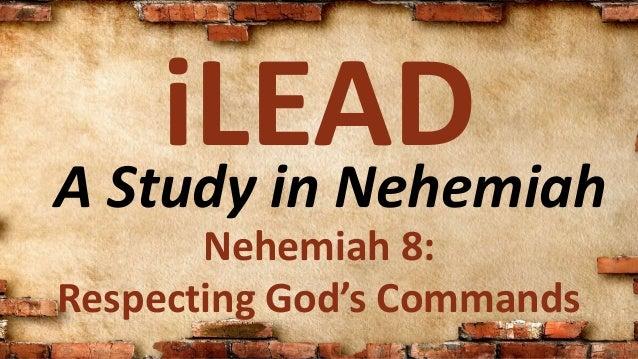 A Study in Nehemiah iLEAD Nehemiah 8: Respecting God's Commands