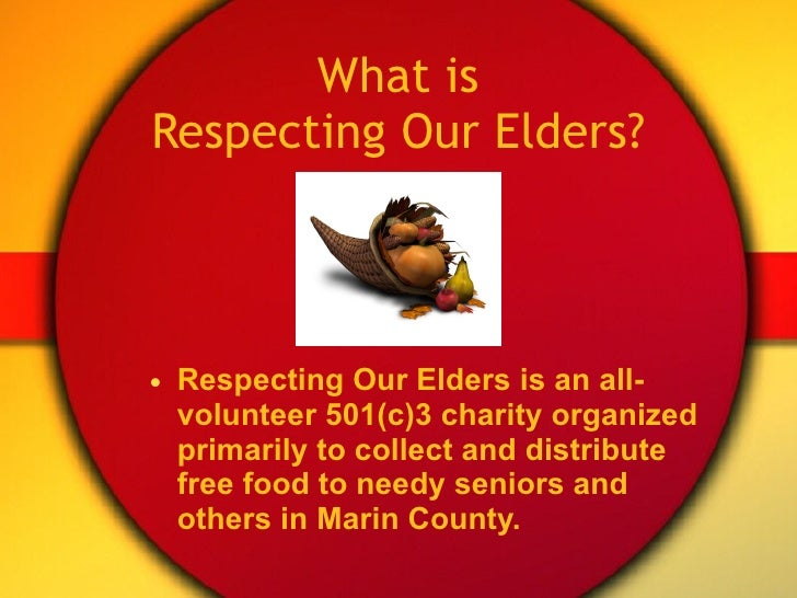 What is Respecting Our Elders? <ul><li>Respecting Our Elders is an all-volunteer 501(c)3 charity organized primarily to co...