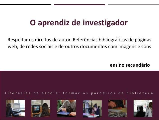 O aprendiz de investigador Respeitar os direitos de autor. Referências bibliográficas de páginas web, de redes sociais e d...