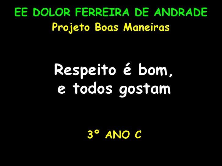EE DOLOR FERREIRA DE ANDRADE Projeto Boas Maneiras Respeito é bom, e todos gostam 3º ANO C