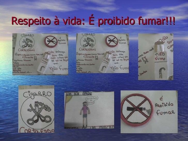 Respeito à vida: É proibido fumar!!!
