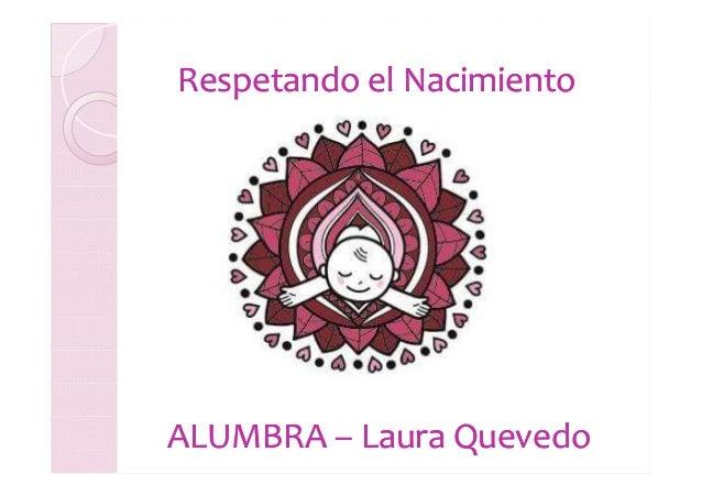 Respetando el NacimientoRespetando el Nacimiento ALUMBRAALUMBRA –– Laura QuevedoLaura Quevedo