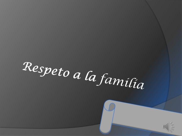 Respeto a la familia<br />