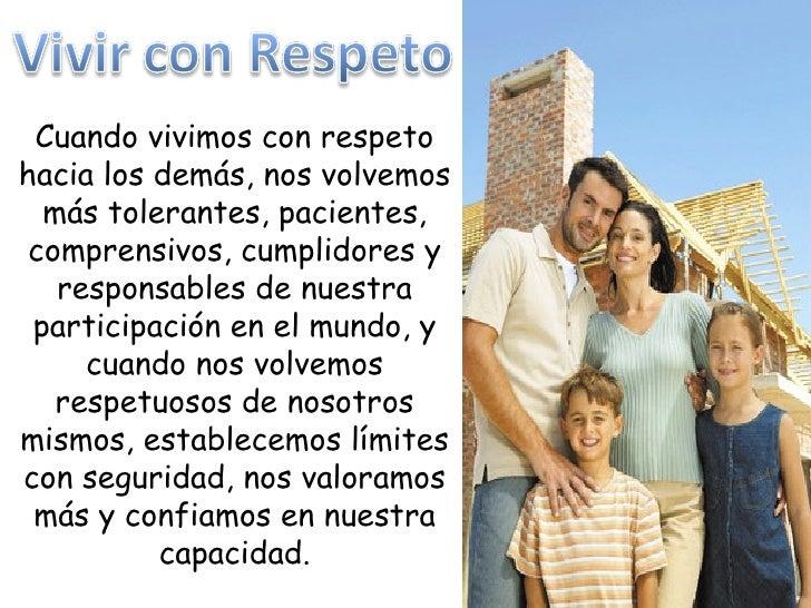 Cuando vivimos con respeto hacia los demás, nos volvemos más tolerantes, pacientes, comprensivos, cumplidores y responsabl...