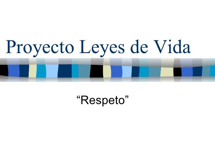 """Proyecto Leyes de Vida """"Respeto"""""""