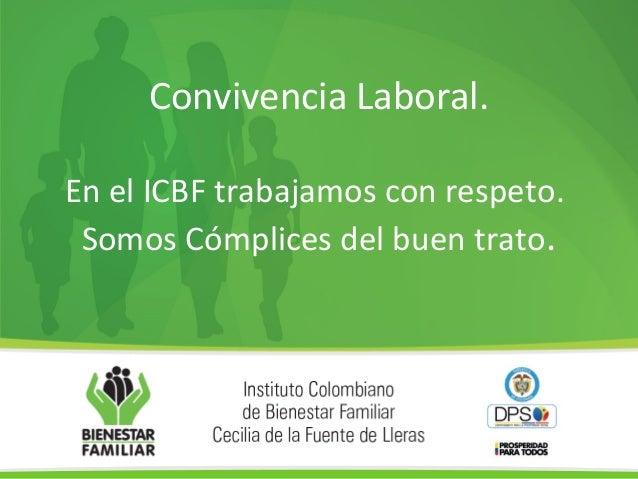 Convivencia Laboral. En el ICBF trabajamos con respeto. Somos Cómplices del buen trato.