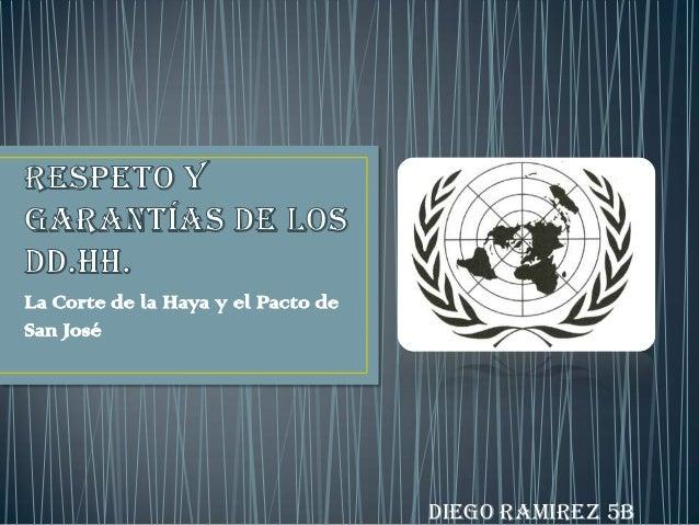 La Corte de la Haya y el Pacto de San José  Diego Ramirez 5B