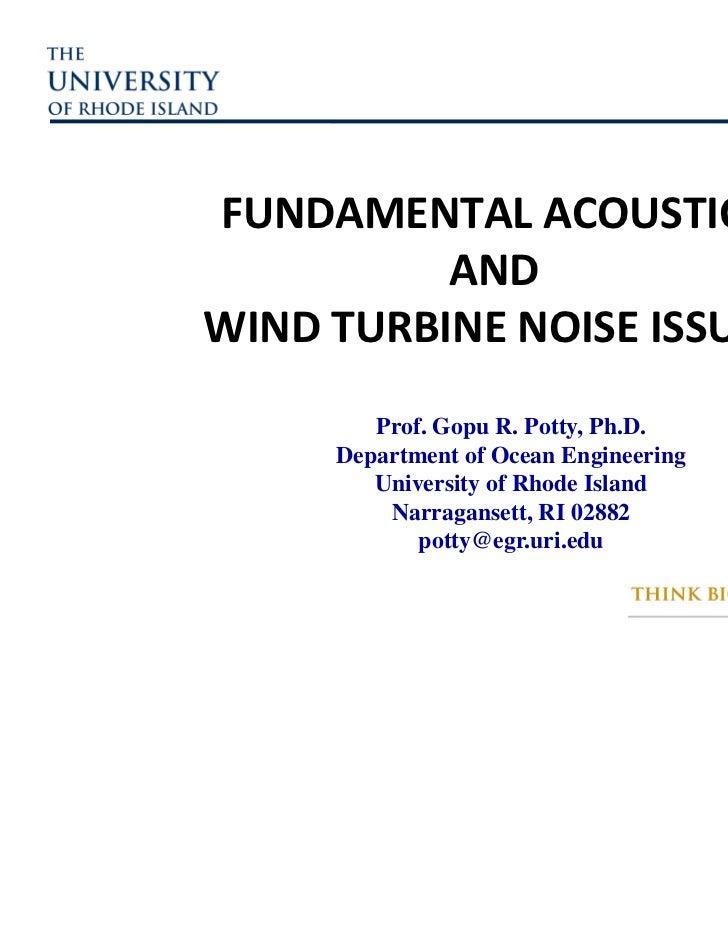 FUNDAMENTALACOUSTICS          ANDWINDTURBINENOISEISSUES        Prof. Gopu R. Potty, Ph.D.     Department of Ocean Engi...