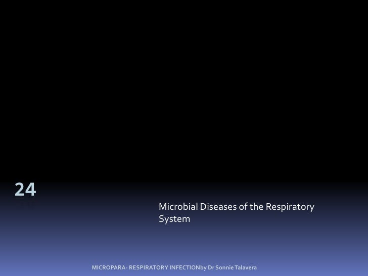 24<br />Microbial Diseases of the Respiratory System<br />MICROPARA- RESPIRATORY INFECTIONby Dr Sonnie Talavera<br />