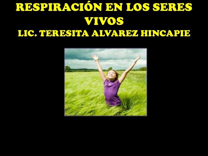 RESPIRACIÓN EN LOS SERES         VIVOSLIC. TERESITA ALVAREZ HINCAPIE
