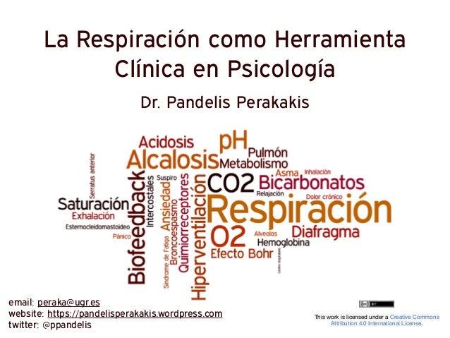 La Respiración como Herramienta Clínica en Psicología Dr. Pandelis Perakakis This work is licensed under a Creative Common...