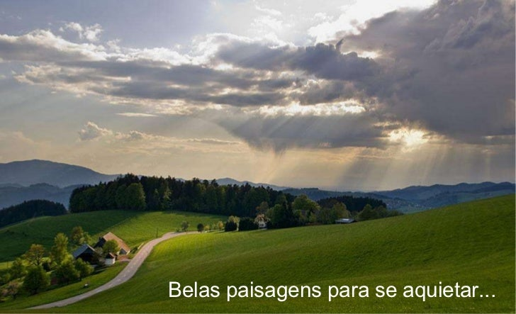 Belas paisagens para se aquietar...