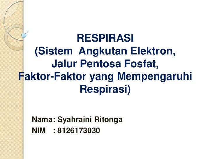 RESPIRASI   (Sistem Angkutan Elektron,       Jalur Pentosa Fosfat,Faktor-Faktor yang Mempengaruhi             Respirasi)  ...