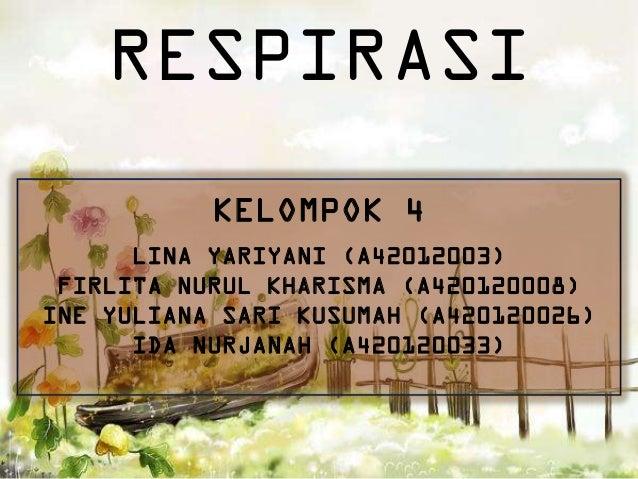 RESPIRASI KELOMPOK 4 LINA YARIYANI (A42012003) FIRLITA NURUL KHARISMA (A420120008) INE YULIANA SARI KUSUMAH (A420120026) I...