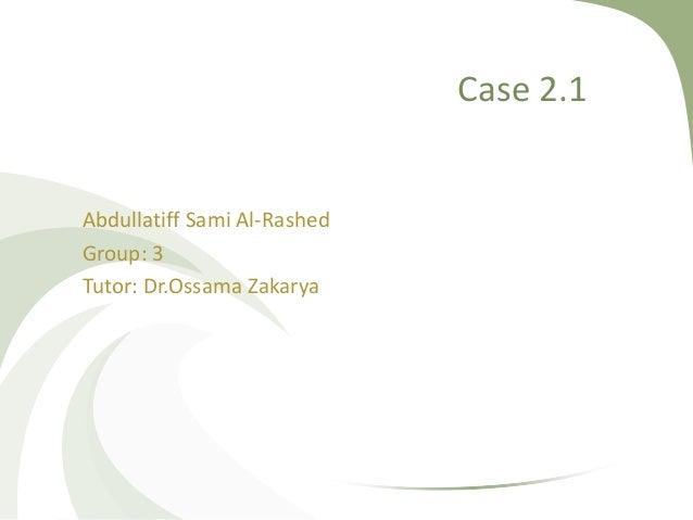 Case 2.1 Abdullatiff Sami Al-Rashed Group: 3 Tutor: Dr.Ossama Zakarya