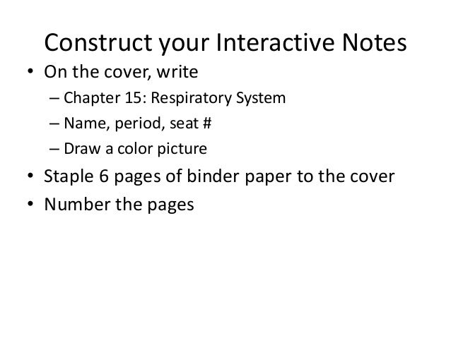 Construct your Interactive Notes• On the cover, write  – Chapter 15: Respiratory System  – Name, period, seat #  – Draw a ...