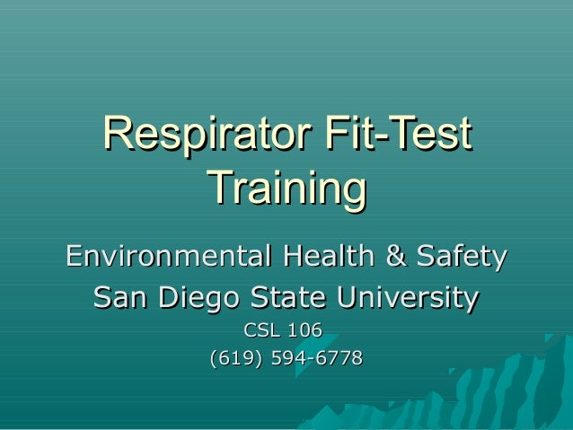 Respirator Fit-TestRespirator Fit-Test TrainingTraining Environmental Health & SafetyEnvironmental Health & Safety San Die...