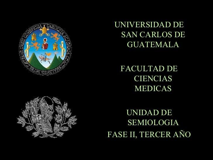 <ul><li>UNIVERSIDAD DE SAN CARLOS DE GUATEMALA </li></ul><ul><li>FACULTAD DE CIENCIAS MEDICAS </li></ul><ul><li>UNIDAD DE ...