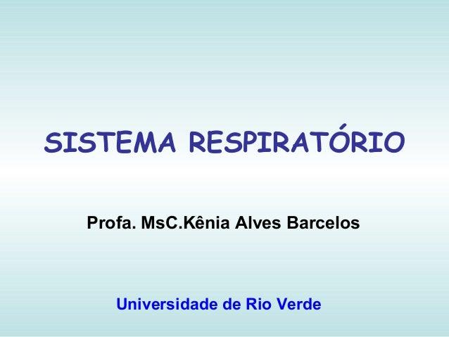 SISTEMA RESPIRATÓRIO Profa. MsC.Kênia Alves Barcelos Universidade de Rio Verde