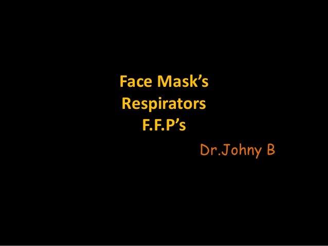 Face Mask's Respirators F.F.P's Dr.Johny B