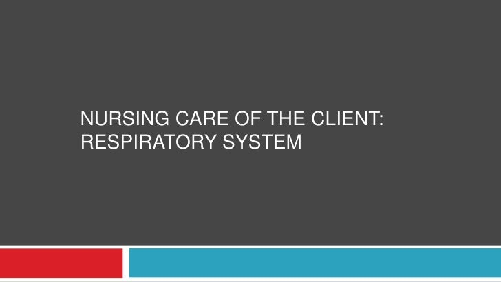 NURSING CARE OF THE CLIENT: RESPIRATORY SYSTEM<br />