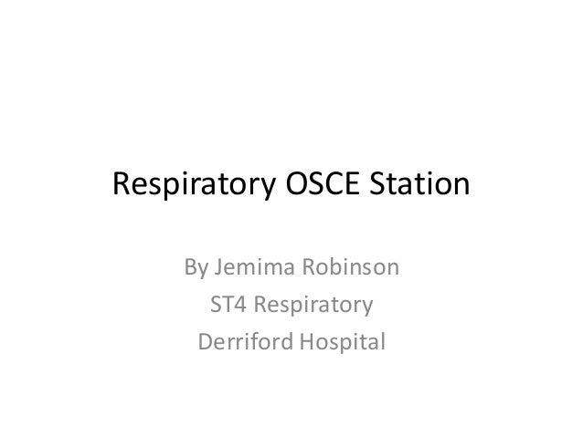 Respiratory OSCE Station By Jemima Robinson ST4 Respiratory Derriford Hospital