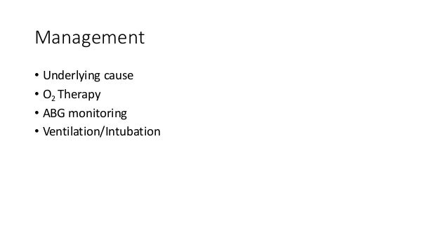 Management • Underlying cause • O2 Therapy • ABG monitoring • Ventilation/Intubation