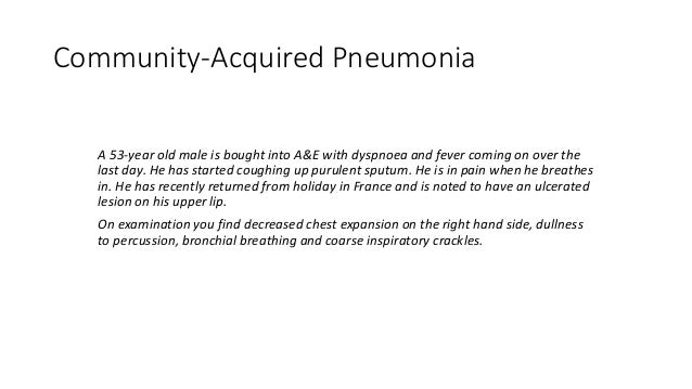 Aetiology Organism • Pneumococcus • Haemophilus • Staphylococcus • Klebsiella • Pseudomonas History • Most common. Commonl...
