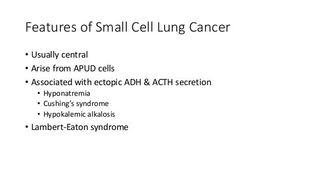 Features of Non-Small Cell Lung Cancer • Squamous cell cancer • Typically central • Ectopic PTH secretion causing hypercal...