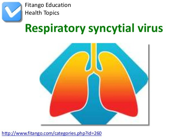 Fitango Education          Health Topics          Respiratory syncytial virushttp://www.fitango.com/categories.php?id=260