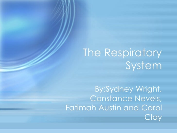 The Respiratory System By:Sydney Wright, Constance Nevels, Fatimah Austin and Carol Clay