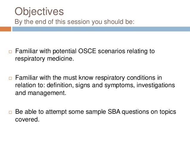 Objectives By the end of this session you should be:  Familiar with potential OSCE scenarios relating to respiratory medi...
