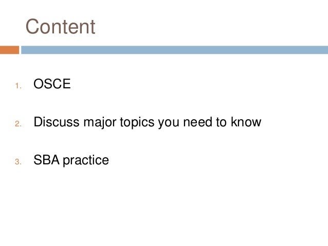 Content 1. OSCE 2. Discuss major topics you need to know 3. SBA practice