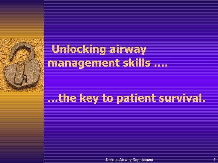 Unlocking airway management skills …. … the key to patient survival.