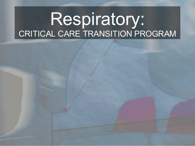 Respiratory: CRITICAL CARE TRANSITION PROGRAM