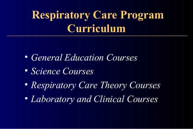 education coursework respiratory therapist Additional elective coursework in management and education may be  for the respiratory therapist who has  bachelor of science in respiratory care.
