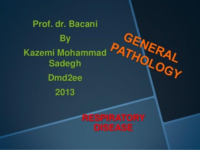 Prof. dr. Bacani       ByKazemi Mohammad     Sadegh    Dmd2ee      2013             RESPIRATORY               DISEASE
