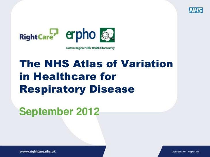 The NHS Atlas of Variationin Healthcare forRespiratory DiseaseSeptember 2012                         Copyright 2011 Right ...
