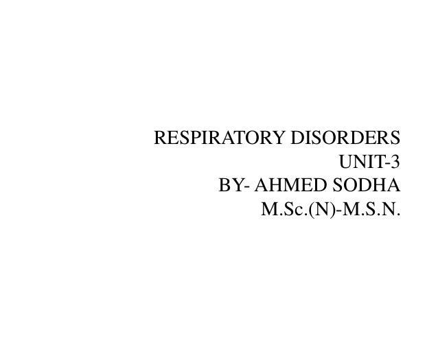 RESPIRATORY DISORDERS UNIT-3UNIT-3 BY- AHMED SODHA M.Sc.(N)-M.S.N.