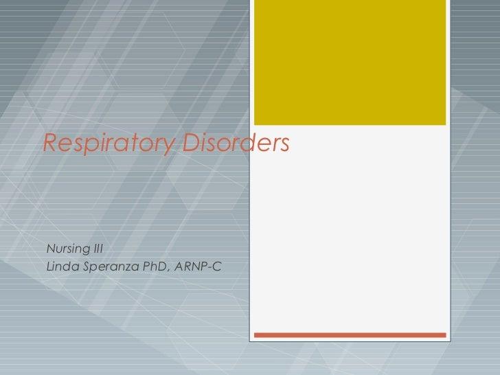 Respiratory DisordersNursing IIILinda Speranza PhD, ARNP-C